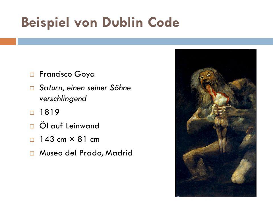 Beispiel von Dublin Code  Francisco Goya  Saturn, einen seiner Söhne verschlingend  1819  Öl auf Leinwand  143 cm × 81 cm  Museo del Prado, Madr