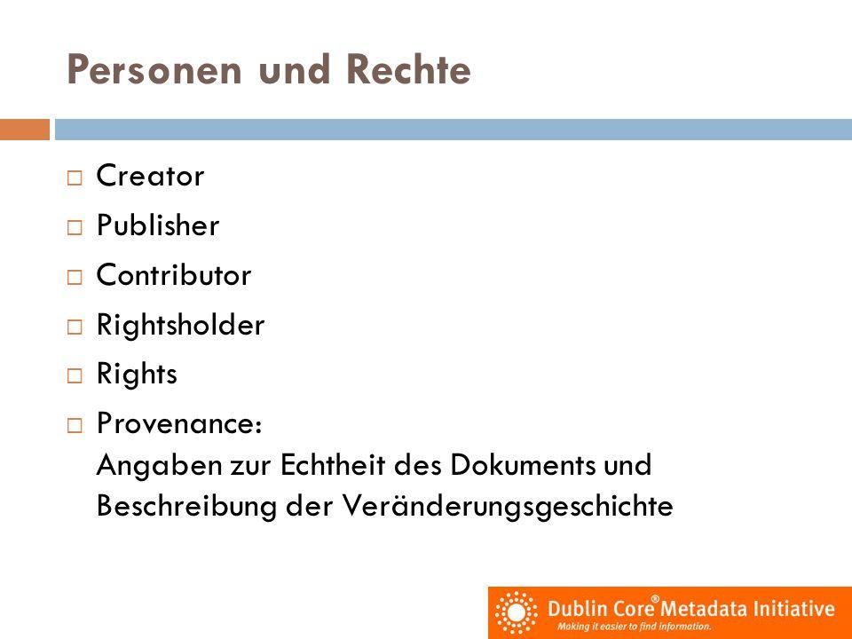Personen und Rechte  Creator  Publisher  Contributor  Rightsholder  Rights  Provenance: Angaben zur Echtheit des Dokuments und Beschreibung der