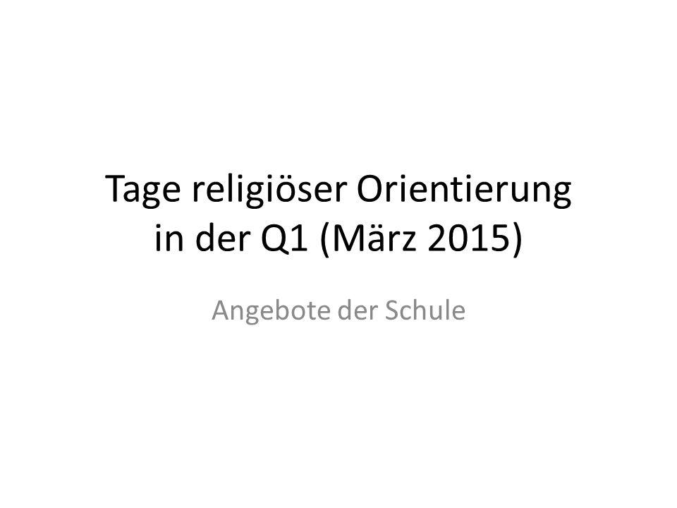 Tage religiöser Orientierung in der Q1 (März 2015) Angebote der Schule