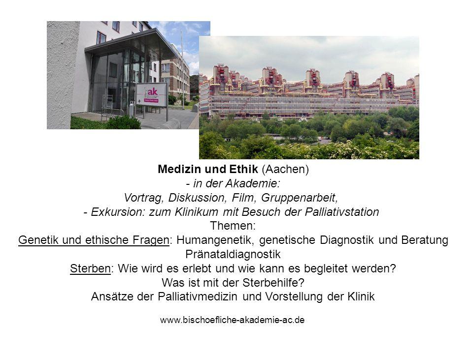Medizin und Ethik (Aachen) - in der Akademie: Vortrag, Diskussion, Film, Gruppenarbeit, - Exkursion: zum Klinikum mit Besuch der Palliativstation Them