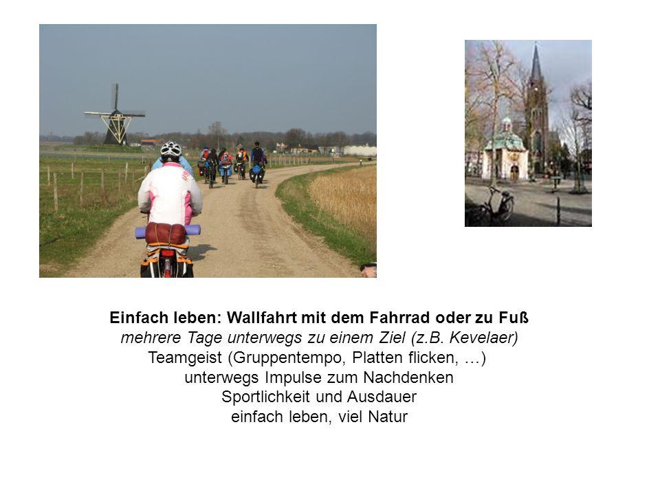 Einfach leben: Wallfahrt mit dem Fahrrad oder zu Fuß mehrere Tage unterwegs zu einem Ziel (z.B. Kevelaer) Teamgeist (Gruppentempo, Platten flicken, …)