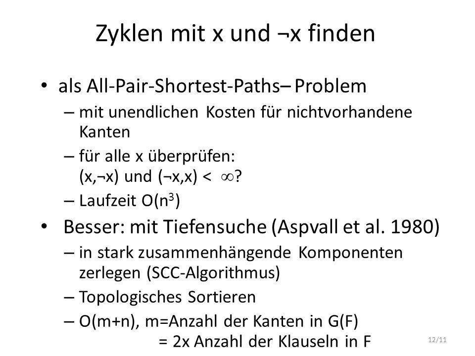 12/11 Zyklen mit x und ¬x finden als All-Pair-Shortest-Paths– Problem – mit unendlichen Kosten für nichtvorhandene Kanten – für alle x überprüfen: (x,
