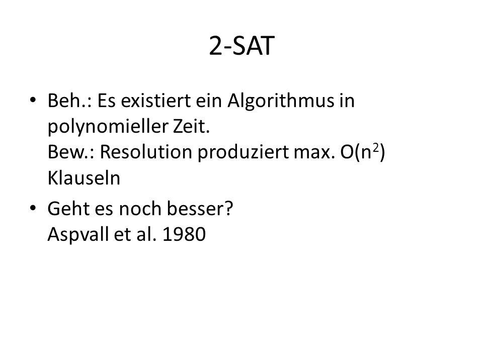 2-SAT Beh.: Es existiert ein Algorithmus in polynomieller Zeit. Bew.: Resolution produziert max. O(n 2 ) Klauseln Geht es noch besser? Aspvall et al.