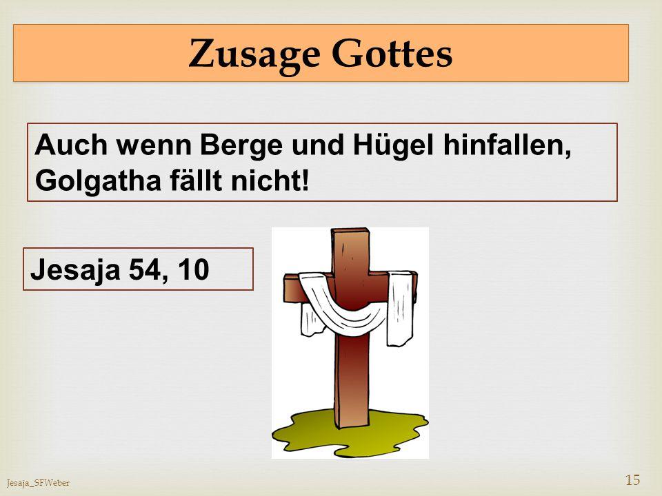 Jesaja_SFWeber 15 Zusage Gottes Auch wenn Berge und Hügel hinfallen, Golgatha fällt nicht! Jesaja 54, 10