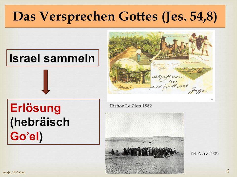 Jesaja_SFWeber 6 Das Versprechen Gottes (Jes. 54,8) Erlösung (hebräisch Go ʾ el) Israel sammeln Rishon Le Zion 1882 Tel Aviv 1909
