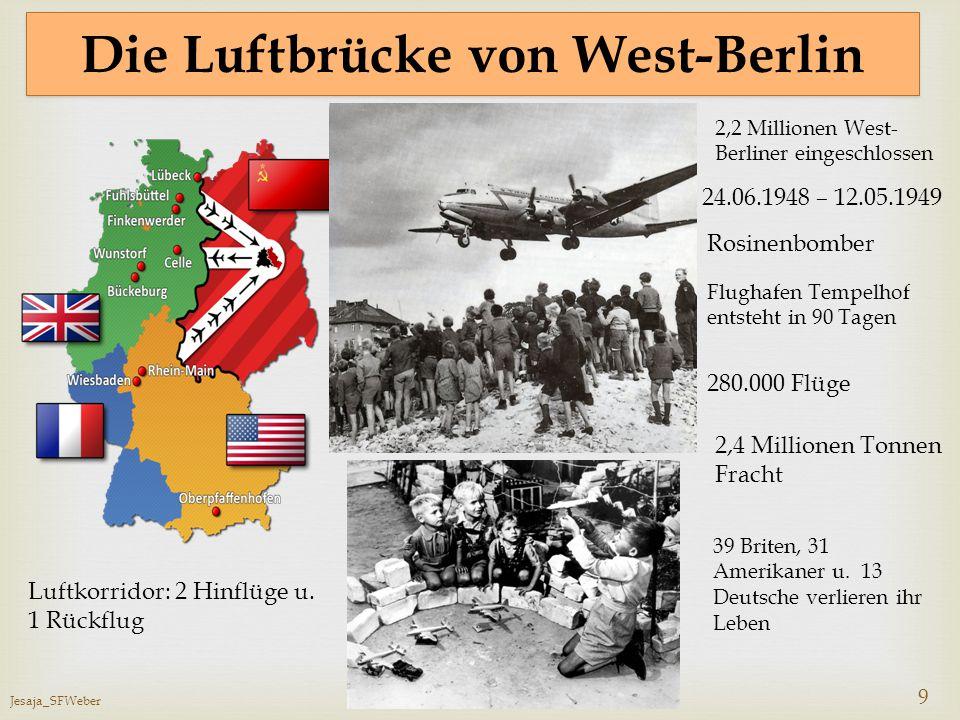 Jesaja_SFWeber 9 Die Luftbrücke von West-Berlin 24.06.1948 – 12.05.1949 Rosinenbomber 280.000 Flüge 39 Briten, 31 Amerikaner u. 13 Deutsche verlieren