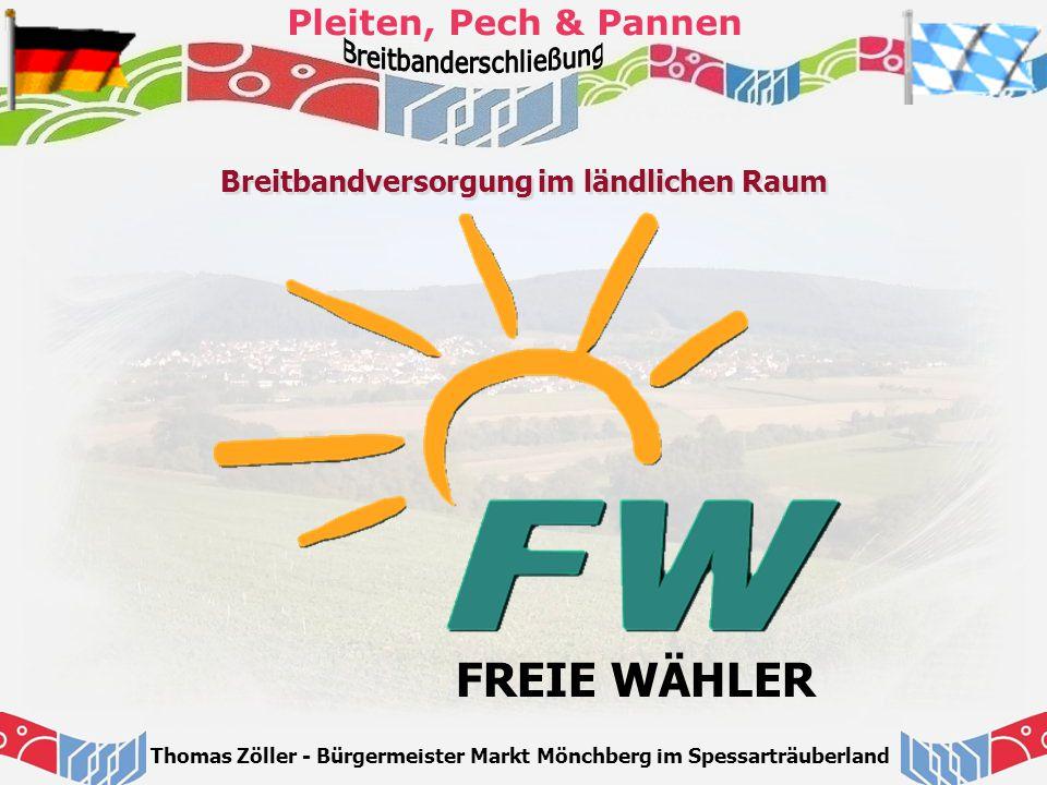 Pleiten, Pech & Pannen Breitbandversorgung im ländlichen Raum Thomas Zöller - Bürgermeister Markt Mönchberg im Spessarträuberland FREIE WÄHLER