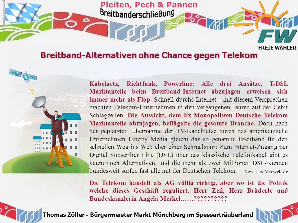 FREIE WÄHLER Pleiten, Pech & Pannen Thomas Zöller - Bürgermeister Markt Mönchberg im Spessarträuberland Breitband-Alternativen ohne Chance gegen Telek