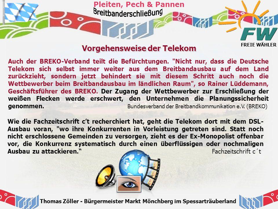 FREIE WÄHLER Pleiten, Pech & Pannen Thomas Zöller - Bürgermeister Markt Mönchberg im Spessarträuberland Vorgehensweise der Telekom Auch der BREKO-Verb