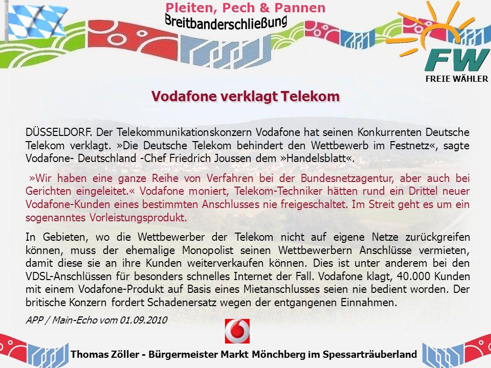 FREIE WÄHLER Pleiten, Pech & Pannen Thomas Zöller - Bürgermeister Markt Mönchberg im Spessarträuberland Vodafone verklagt Telekom DÜSSELDORF. Der Tele