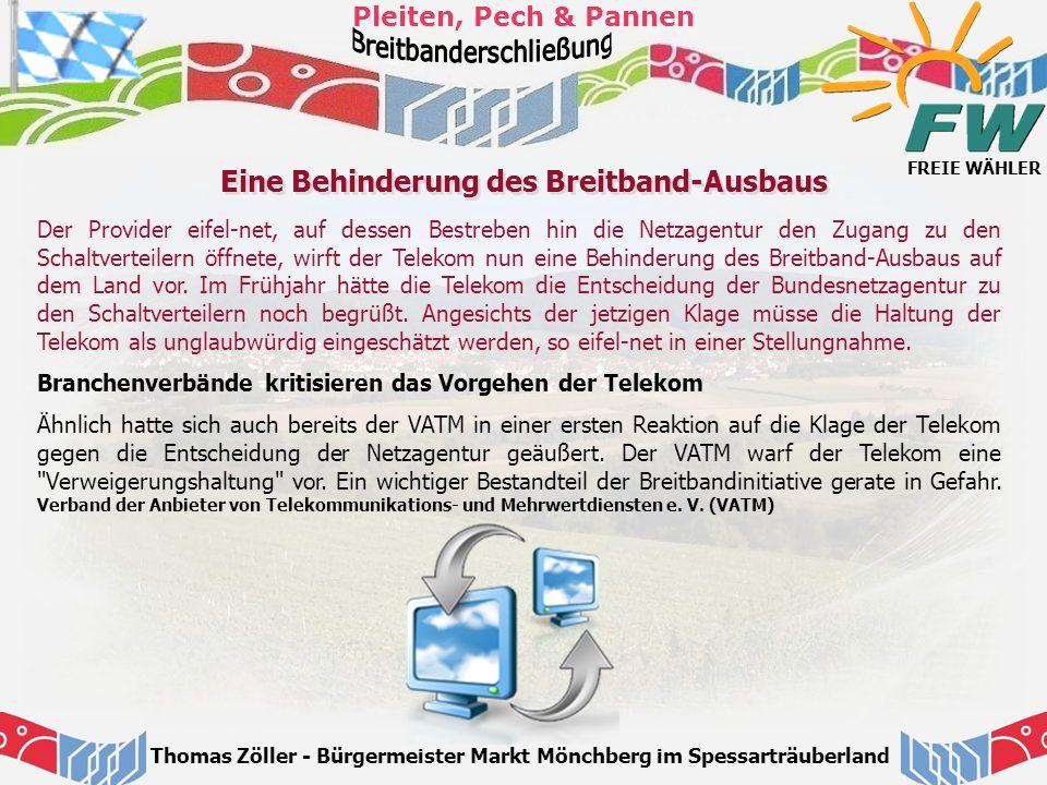 FREIE WÄHLER Pleiten, Pech & Pannen Thomas Zöller - Bürgermeister Markt Mönchberg im Spessarträuberland Eine Behinderung des Breitband-Ausbaus Der Pro