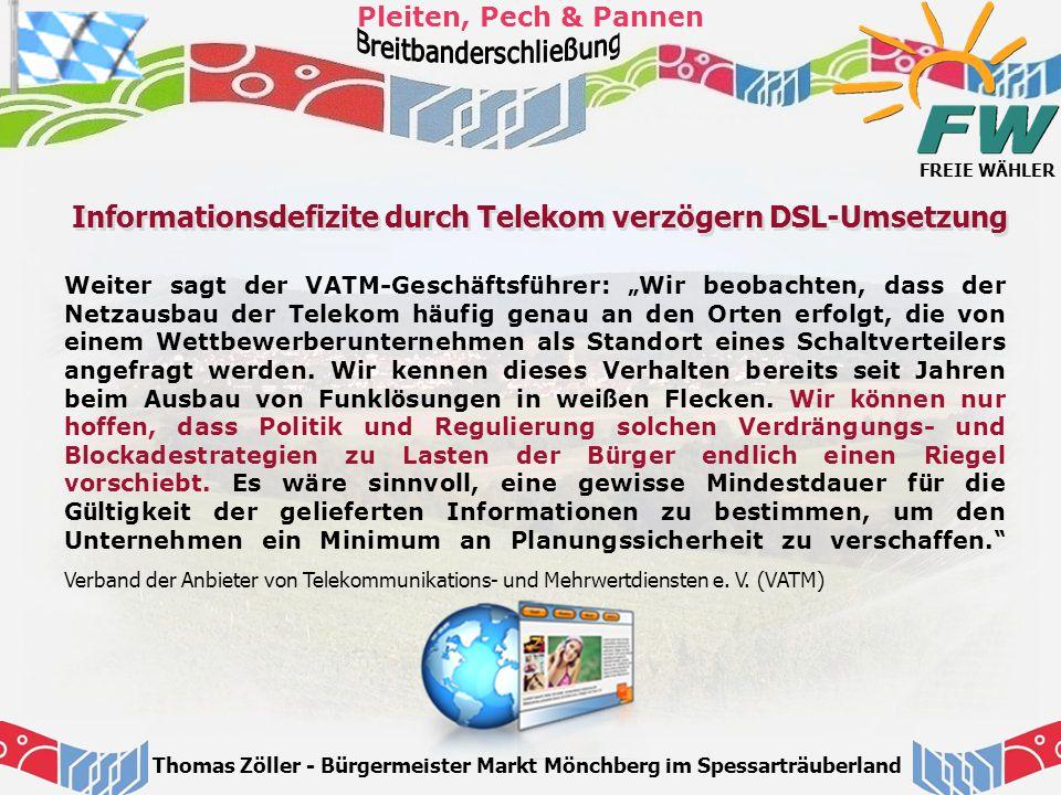 FREIE WÄHLER Pleiten, Pech & Pannen Thomas Zöller - Bürgermeister Markt Mönchberg im Spessarträuberland Informationsdefizite durch Telekom verzögern D