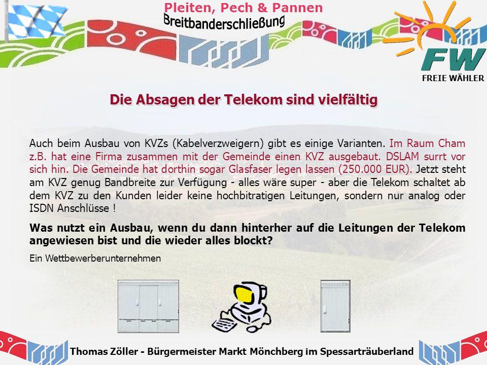 FREIE WÄHLER Pleiten, Pech & Pannen Thomas Zöller - Bürgermeister Markt Mönchberg im Spessarträuberland Die Absagen der Telekom sind vielfältig Auch b