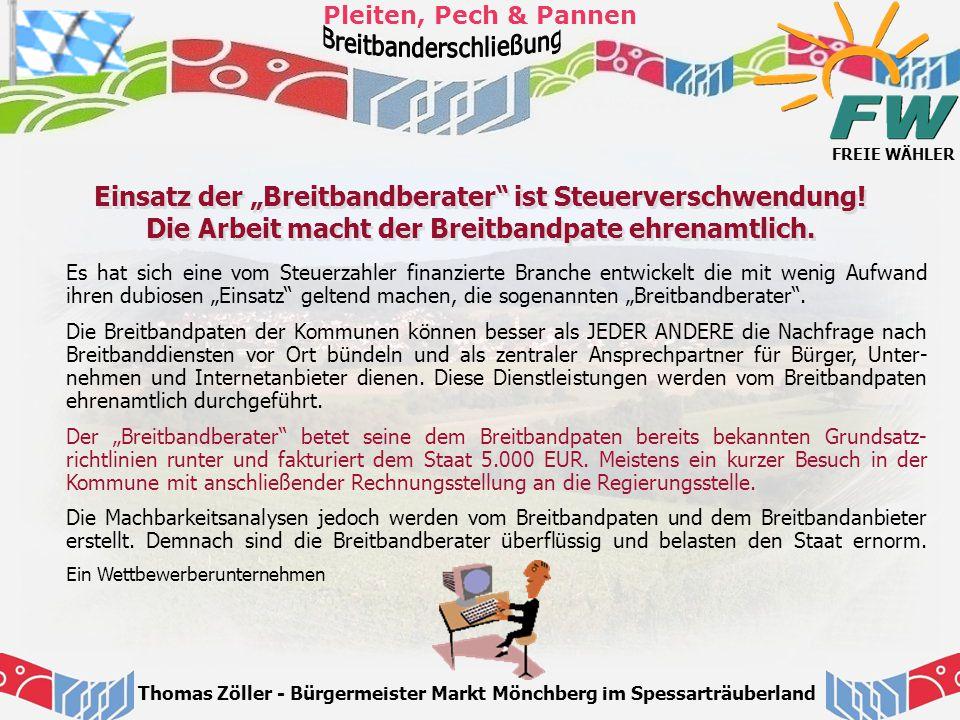 """FREIE WÄHLER Pleiten, Pech & Pannen Thomas Zöller - Bürgermeister Markt Mönchberg im Spessarträuberland Einsatz der """"Breitbandberater"""" ist Steuerversc"""