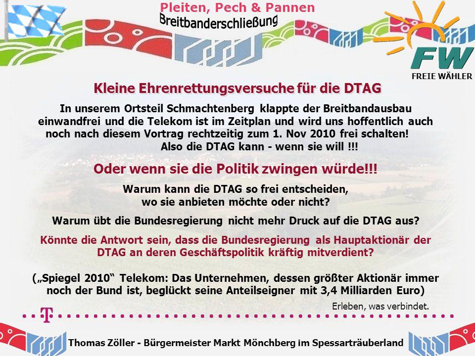 FREIE WÄHLER Pleiten, Pech & Pannen Thomas Zöller - Bürgermeister Markt Mönchberg im Spessarträuberland Kleine Ehrenrettungsversuche für die DTAG In u