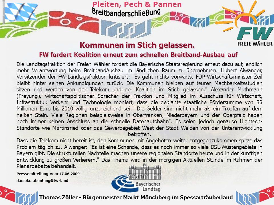 FREIE WÄHLER Pleiten, Pech & Pannen Thomas Zöller - Bürgermeister Markt Mönchberg im Spessarträuberland Kommunen im Stich gelassen. FW fordert Koaliti