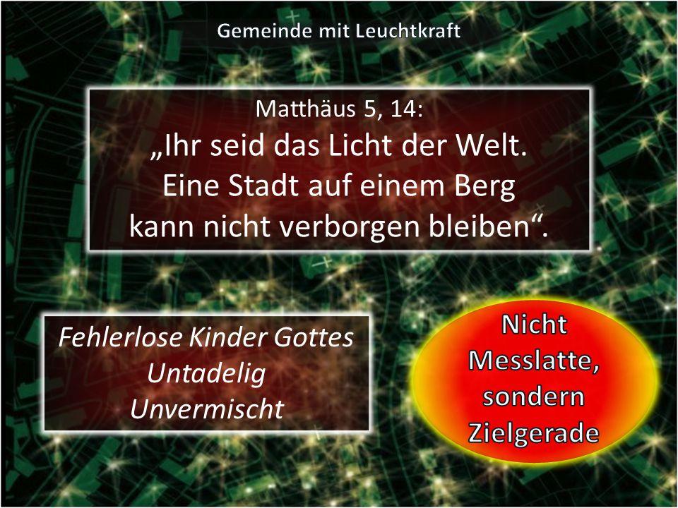 """Matthäus 5, 14: """"Ihr seid das Licht der Welt. Eine Stadt auf einem Berg kann nicht verborgen bleiben"""". Fehlerlose Kinder Gottes Untadelig Unvermischt"""