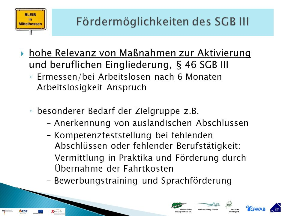  hohe Relevanz von Maßnahmen zur Aktivierung und beruflichen Eingliederung, § 46 SGB III ◦ Ermessen/bei Arbeitslosen nach 6 Monaten Arbeitslosigkeit