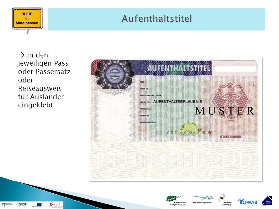  in den jeweiligen Pass oder Passersatz oder Reiseausweis für Ausländer eingeklebt