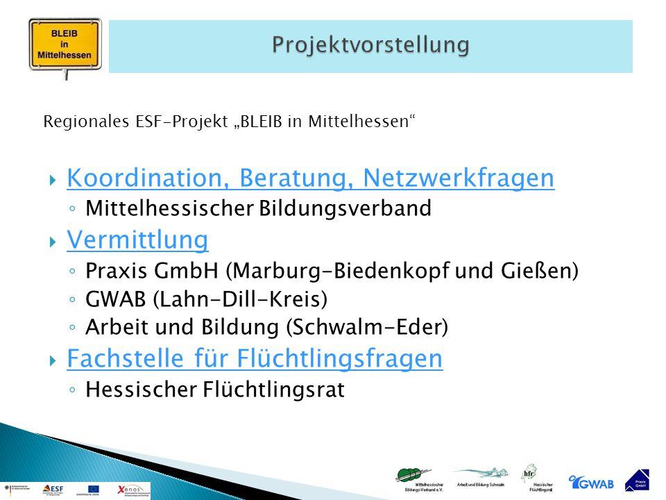  Koordination, Beratung, Netzwerkfragen ◦ Mittelhessischer Bildungsverband  Vermittlung ◦ Praxis GmbH (Marburg-Biedenkopf und Gießen) ◦ GWAB (Lahn-D