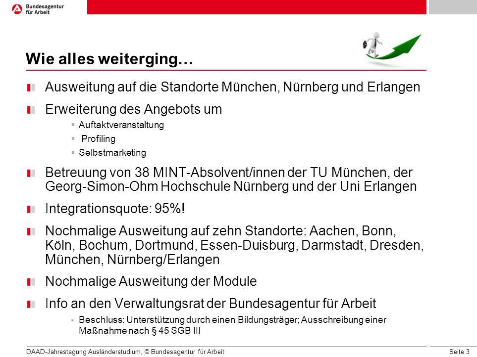 Seite 3 DAAD-Jahrestagung Ausländerstudium, © Bundesagentur für Arbeit Wie alles weiterging… Ausweitung auf die Standorte München, Nürnberg und Erlang