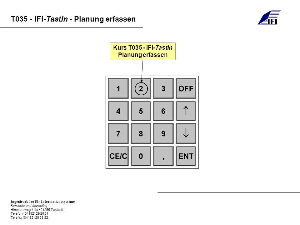 Ingenieurbüro für Informationssysteme Konzepte und Marketing Himmelsweg 4-4a 21255 Tostedt Telefon (04182) 29 28 21 Telefax (04182) 29 28 22 T035 - IFI-TastIn - Planung erfassen Kurs T035 - IFI-TastIn Planung erfassen