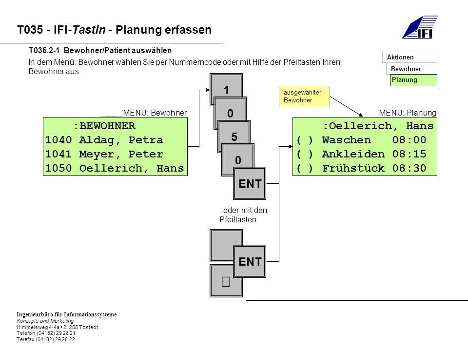 Ingenieurbüro für Informationssysteme Konzepte und Marketing Himmelsweg 4-4a 21255 Tostedt Telefon (04182) 29 28 21 Telefax (04182) 29 28 22 T035 - IFI-TastIn - Planung erfassen Die Planungen können durch Setzen der Kreuze mit erfasst werden.
