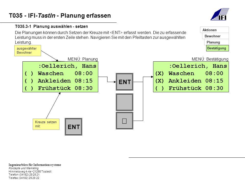 Ingenieurbüro für Informationssysteme Konzepte und Marketing Himmelsweg 4-4a 21255 Tostedt Telefon (04182) 29 28 21 Telefax (04182) 29 28 22 T035 - IFI-TastIn - Planung erfassen Die gesetzten Kreuze können mit wieder herausgenommen werden.