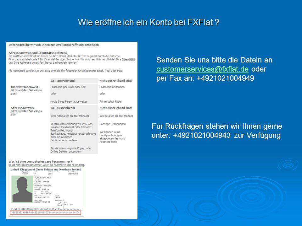Wie eröffne ich ein Konto bei FXFlat ? Senden Sie uns bitte die Datein an customerservices@fxflat.decustomerservices@fxflat.de oder per Fax an: +49210