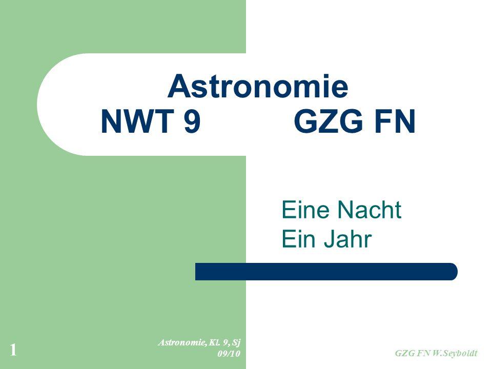 Astronomie, Kl. 9, Sj 09/10 GZG FN W.Seyboldt 1 Astronomie NWT 9GZG FN Eine Nacht Ein Jahr