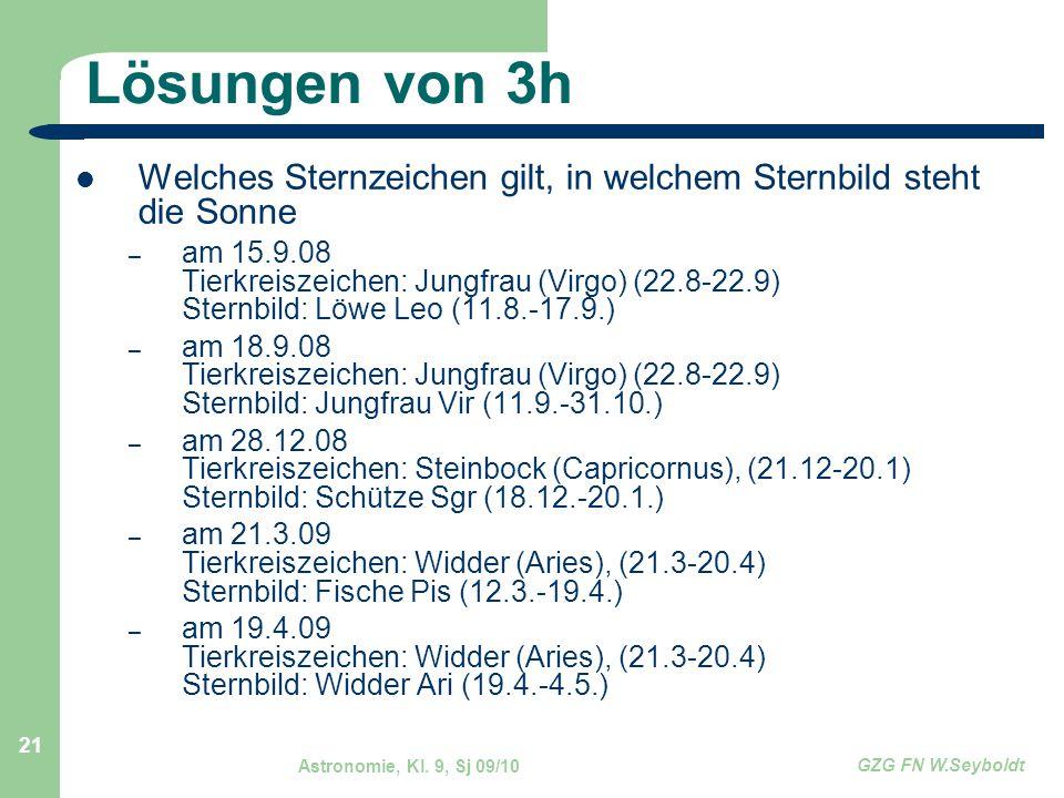 Astronomie, Kl. 9, Sj 09/10 GZG FN W.Seyboldt 21 Lösungen von 3h Welches Sternzeichen gilt, in welchem Sternbild steht die Sonne – am 15.9.08 Tierkrei