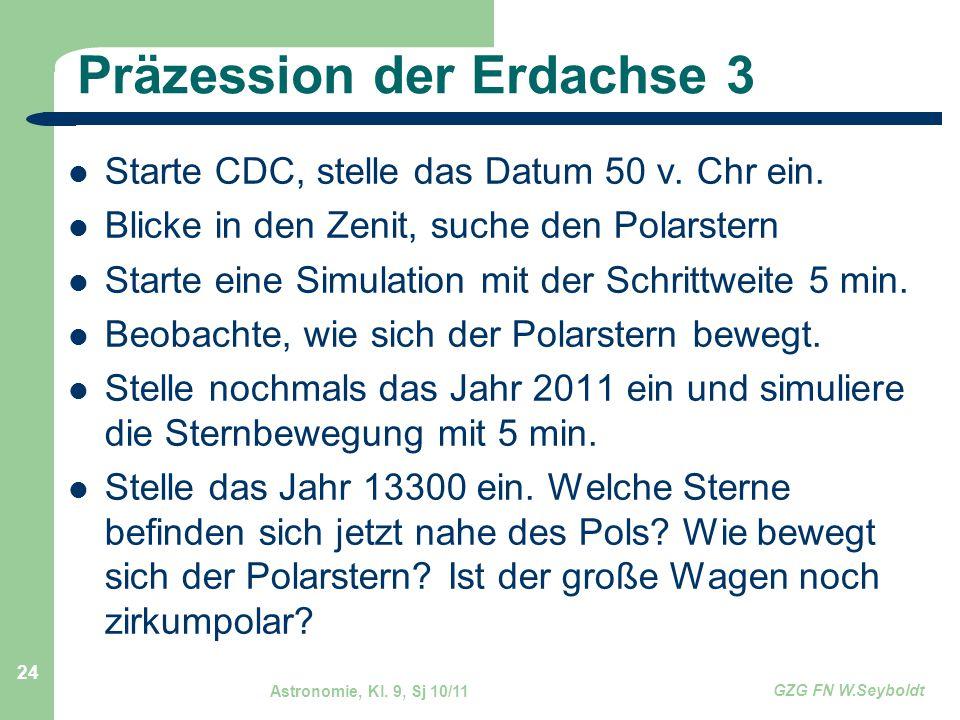 Astronomie, Kl. 9, Sj 10/11 GZG FN W.Seyboldt 24 Präzession der Erdachse 3 Starte CDC, stelle das Datum 50 v. Chr ein. Blicke in den Zenit, suche den