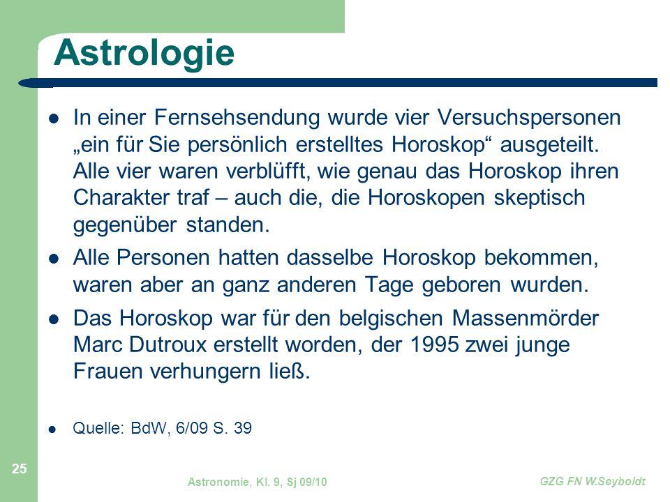 """Astronomie, Kl. 9, Sj 09/10 GZG FN W.Seyboldt 25 Astrologie In einer Fernsehsendung wurde vier Versuchspersonen """"ein für Sie persönlich erstelltes Hor"""