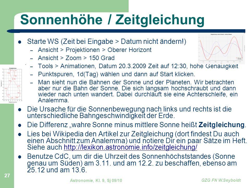 Astronomie, Kl. 9, Sj 09/10 GZG FN W.Seyboldt 27 Sonnenhöhe / Zeitgleichung Starte WS (Zeit bei Eingabe > Datum nicht ändern!) – Ansicht > Projektione