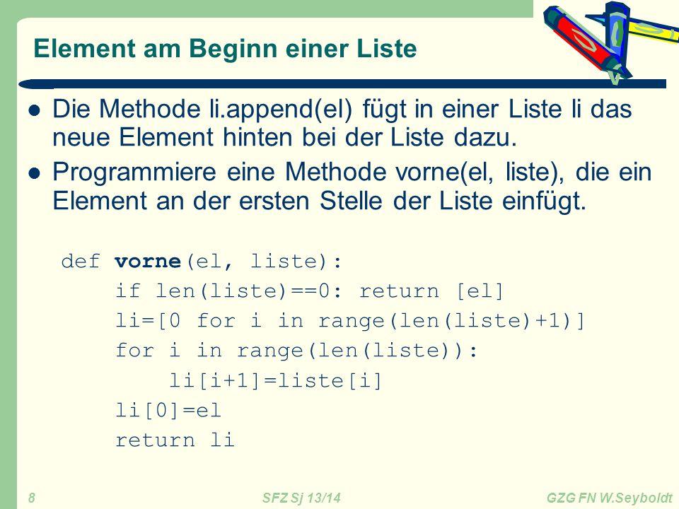 SFZ Sj 13/14 GZG FN W.Seyboldt 8 Element am Beginn einer Liste Die Methode li.append(el) fügt in einer Liste li das neue Element hinten bei der Liste