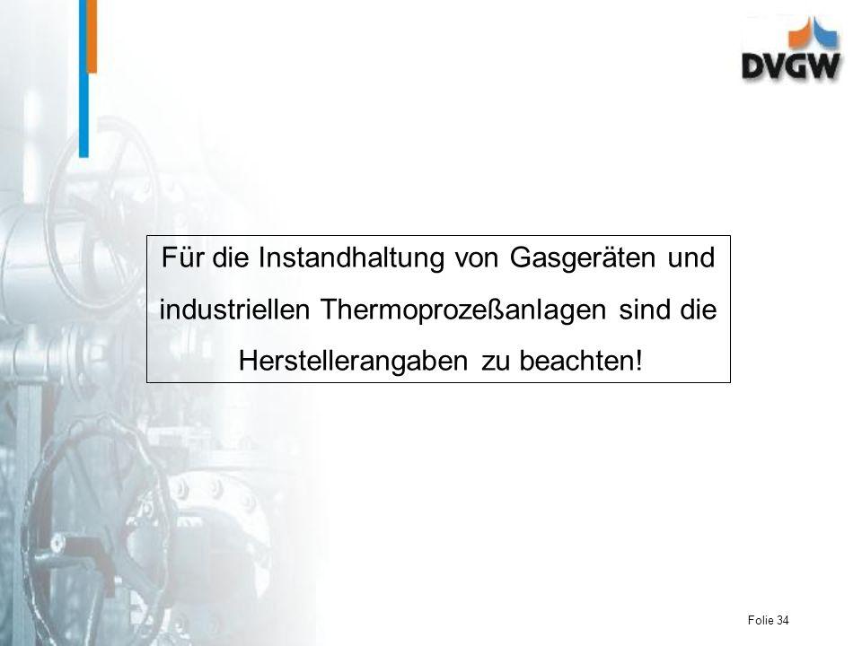 Folie 34 Für die Instandhaltung von Gasgeräten und industriellen Thermoprozeßanlagen sind die Herstellerangaben zu beachten!