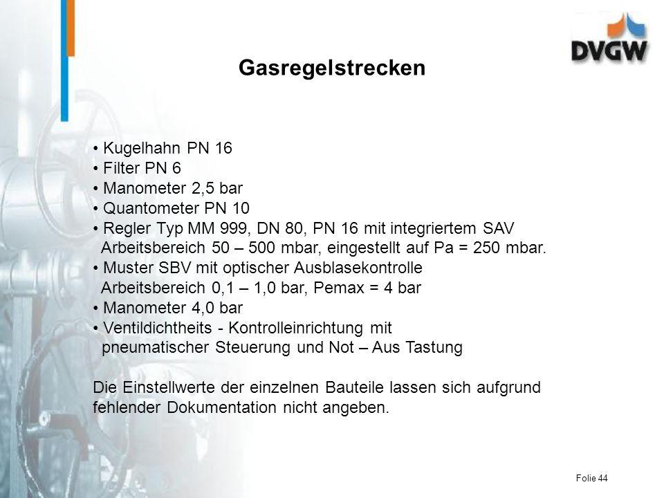 Folie 44 Gasregelstrecken Kugelhahn PN 16 Filter PN 6 Manometer 2,5 bar Quantometer PN 10 Regler Typ MM 999, DN 80, PN 16 mit integriertem SAV Arbeitsbereich 50 – 500 mbar, eingestellt auf Pa = 250 mbar.