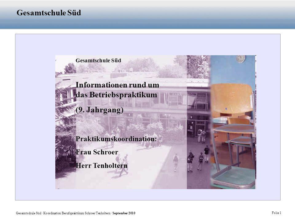 Gesamtschule Süd · Koordination Berufspraktikum Schroer/Tenholtern · September 2010 Folie 1 Gesamtschule Süd Informationen rund um das Betriebspraktikum (9.