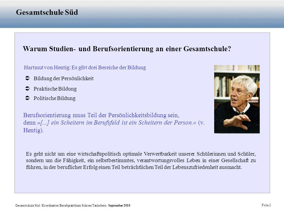 Gesamtschule Süd · Koordination Berufspraktikum Schroer/Tenholtern · September 2010 Folie 2 Gesamtschule Süd Warum Studien- und Berufsorientierung an einer Gesamtschule.