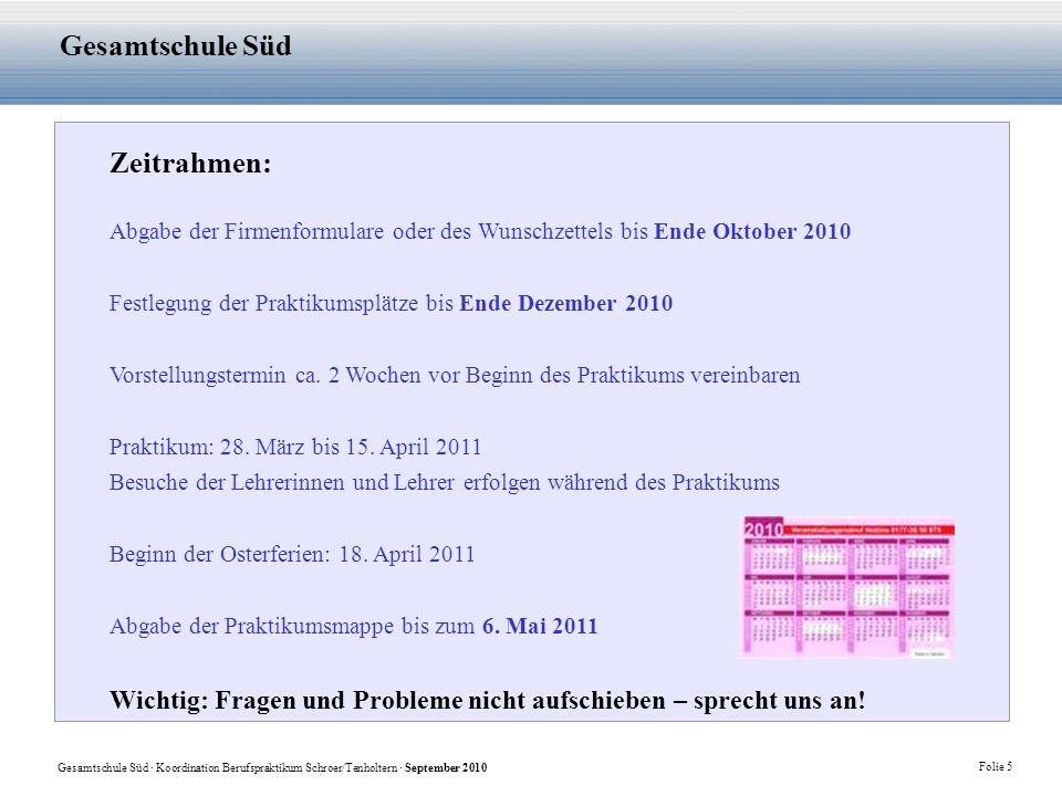 Gesamtschule Süd · Koordination Berufspraktikum Schroer/Tenholtern · September 2010 Folie 5 Gesamtschule Süd Zeitrahmen: Abgabe der Firmenformulare od