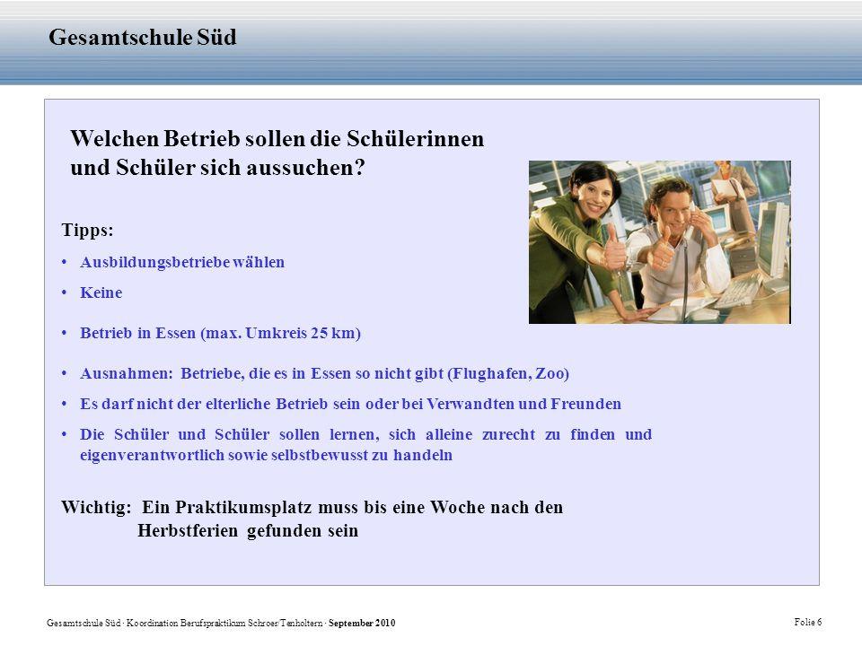 Gesamtschule Süd · Koordination Berufspraktikum Schroer/Tenholtern · September 2010 Folie 6 Gesamtschule Süd Welchen Betrieb sollen die Schülerinnen u