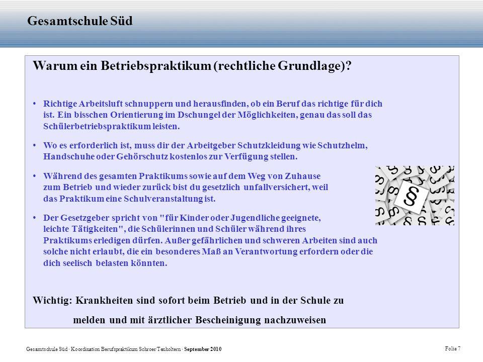 Gesamtschule Süd · Koordination Berufspraktikum Schroer/Tenholtern · September 2010 Folie 7 Gesamtschule Süd Warum ein Betriebspraktikum (rechtliche G