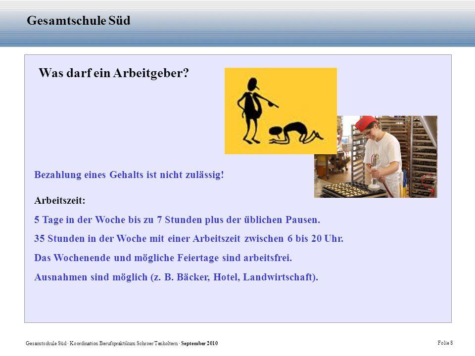 Gesamtschule Süd · Koordination Berufspraktikum Schroer/Tenholtern · September 2010 Folie 8 Gesamtschule Süd Was darf ein Arbeitgeber? Bezahlung eines