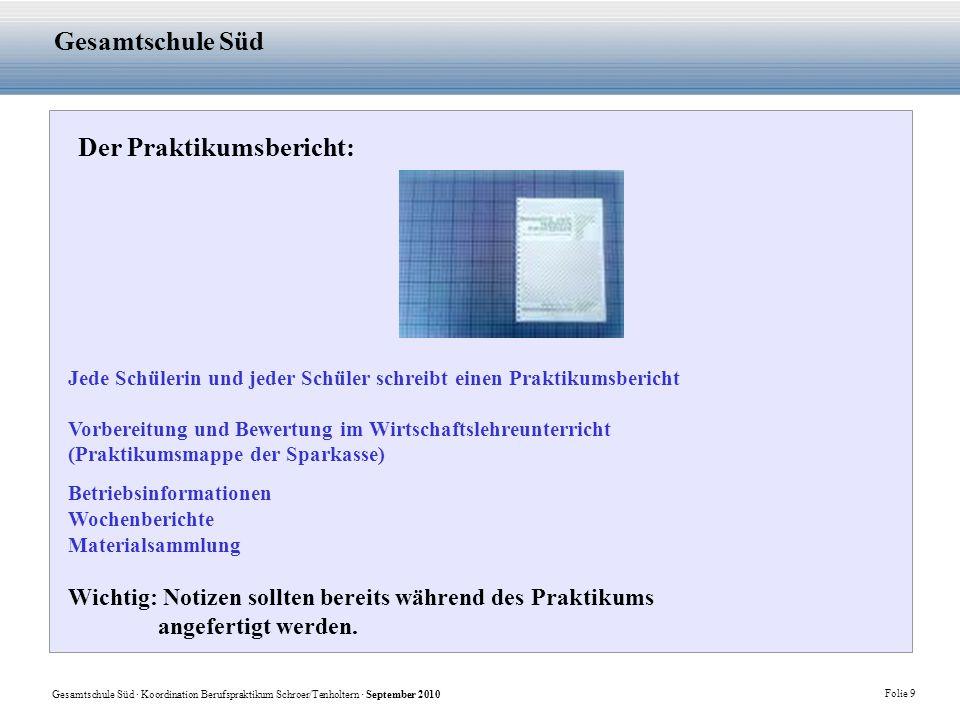 Gesamtschule Süd · Koordination Berufspraktikum Schroer/Tenholtern · September 2010 Folie 9 Gesamtschule Süd Der Praktikumsbericht: Jede Schülerin und