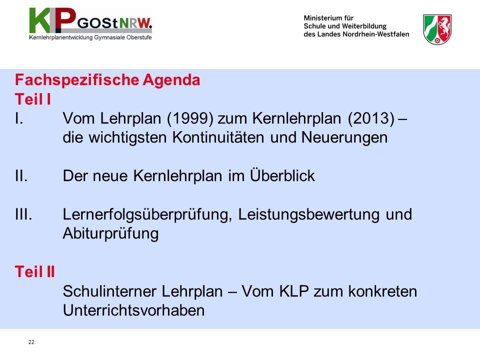 22 Fachspezifische Agenda Teil I I.Vom Lehrplan (1999) zum Kernlehrplan (2013) – die wichtigsten Kontinuitäten und Neuerungen II. Der neue Kernlehrpla