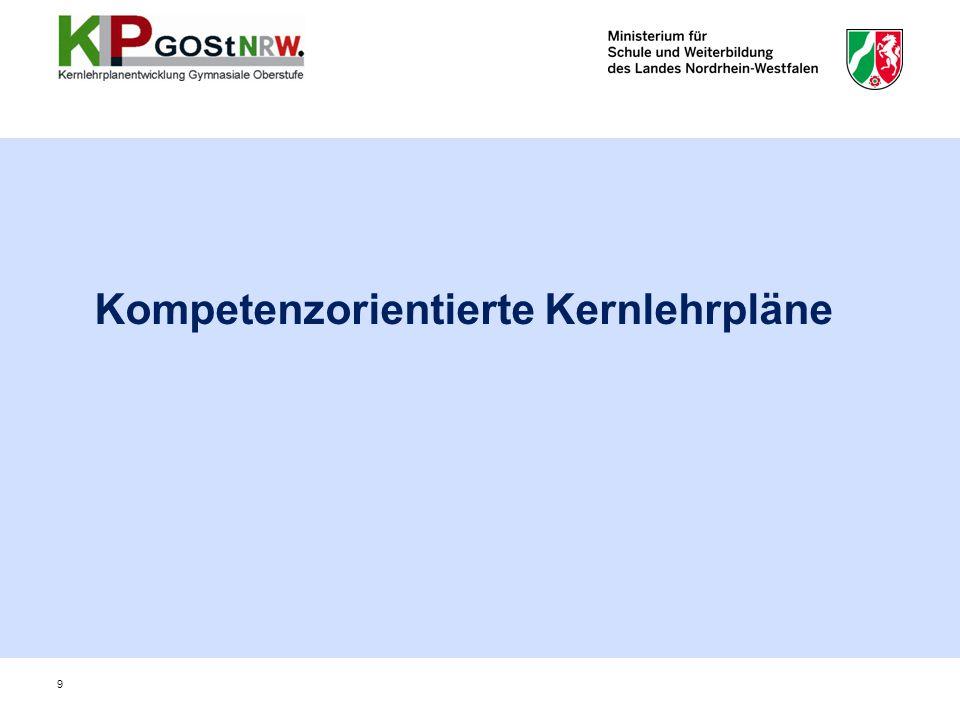 """10 Derzeit gültige Kernlehrplan-Generationen Lehrpläne (vor 2004): Inputsteuerung, Stofforientierung (LP GOSt 1999) Kernlehrpläne der """"ersten Generation (2004): ergebnisorientierte Steuerung, z.T."""