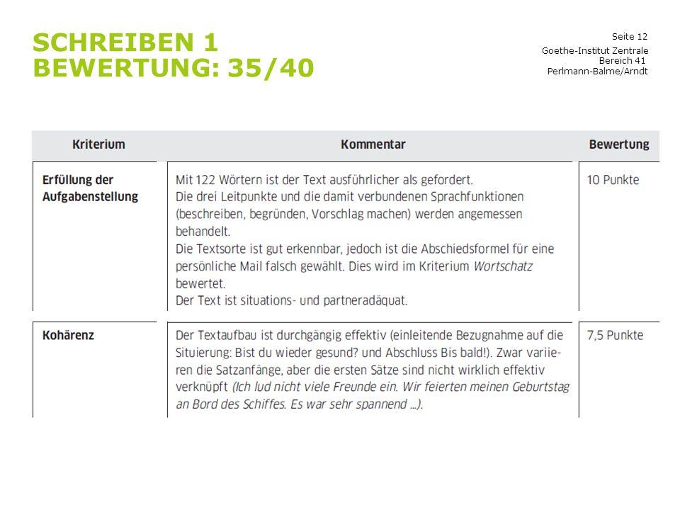 Seite 12 SCHREIBEN 1 BEWERTUNG: 35/40 Goethe-Institut Zentrale Bereich 41 Perlmann-Balme/Arndt