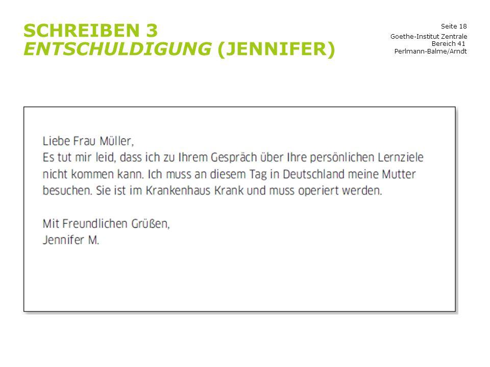 Seite 18 SCHREIBEN 3 ENTSCHULDIGUNG (JENNIFER) Goethe-Institut Zentrale Bereich 41 Perlmann-Balme/Arndt