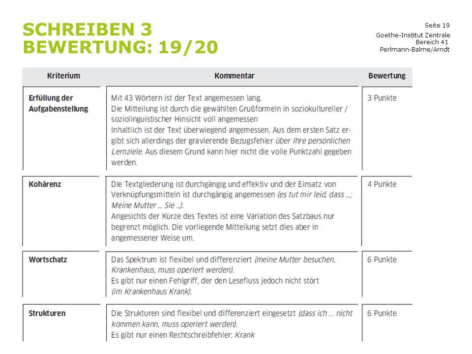 Seite 19 SCHREIBEN 3 BEWERTUNG: 19/20 Goethe-Institut Zentrale Bereich 41 Perlmann-Balme/Arndt
