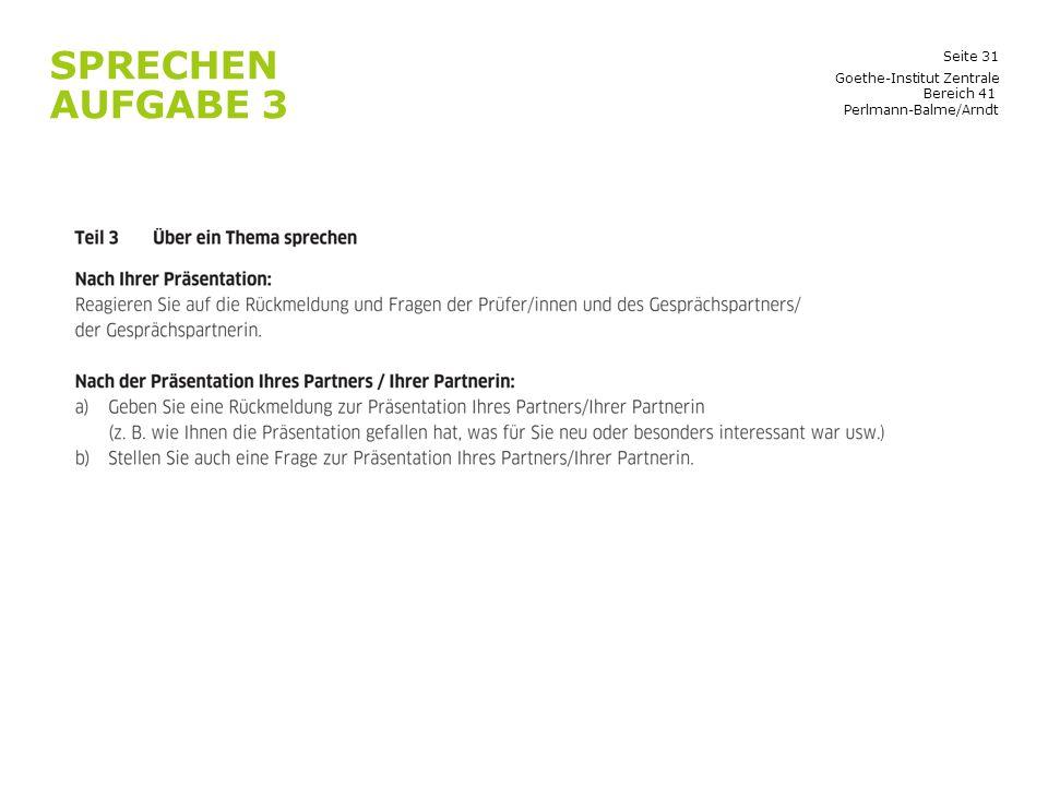 Seite 31 SPRECHEN AUFGABE 3 Goethe-Institut Zentrale Bereich 41 Perlmann-Balme/Arndt